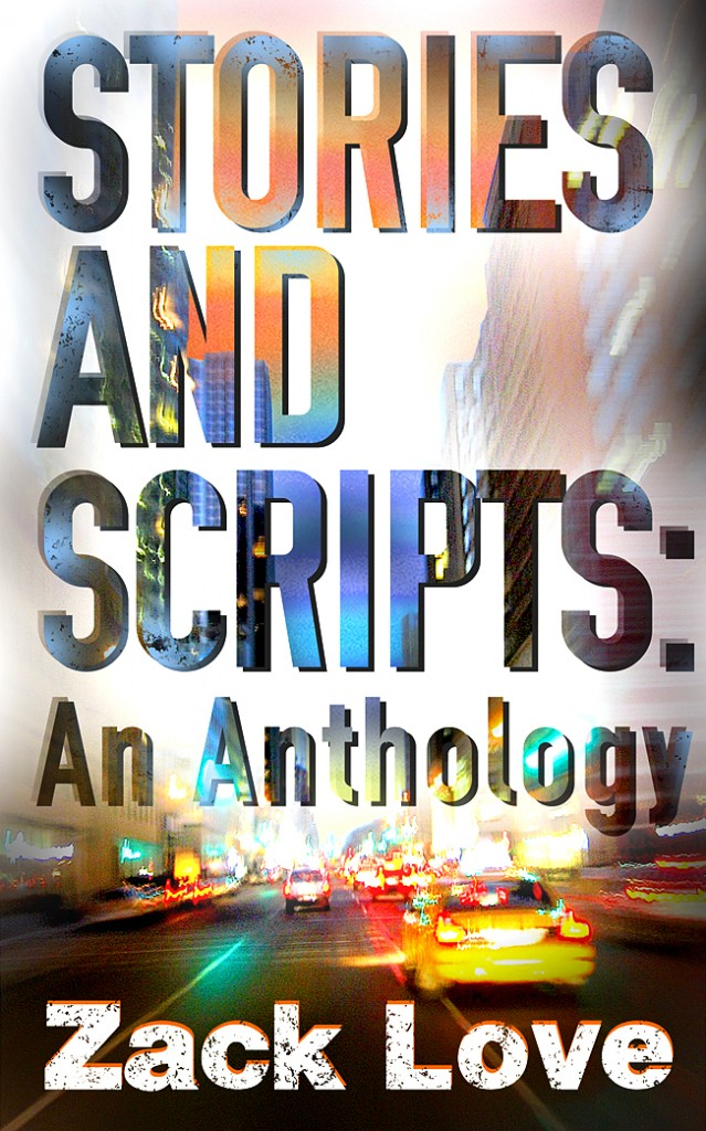 Stories and Scripts Anthology Zack Love cover 639x1024 Stories and Scripts: an Anthology